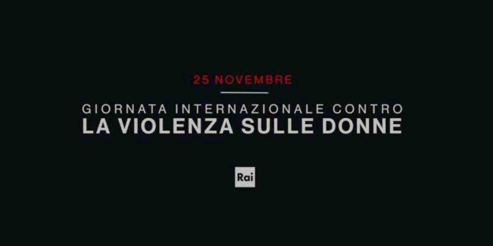 Giornata Mondiale contro la violenza sulle Donne Rai